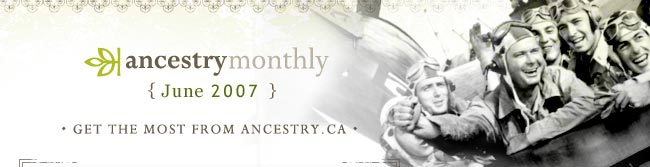 Ancestry Monthly -- June 2007 -- Get the most from Ancestry.ca