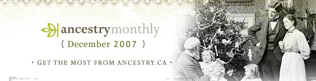 Ancestry Monthly -- December 2007 -- Get the most from Ancestry.ca