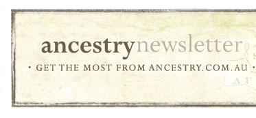 ancestry newsletter - get the most from ancestry.com.au