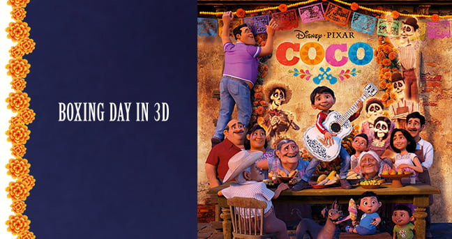 Disney - Pixar - COCO. Boxing Day IN 3D. ©2017 Disney/Pixar